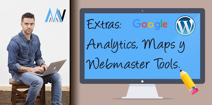 #9 Extras: Google Analytics, Google Maps y Google Webmaster Tools