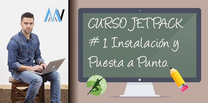 Curso Jetpack: #1 Instalación y Puesta a Punto
