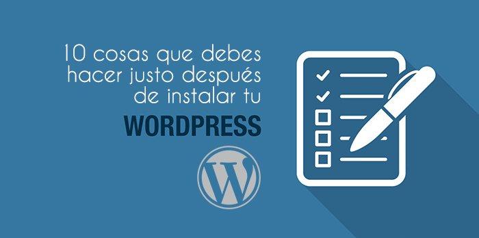 10 cosas que debes hacer justo después de instalar tu WordPress