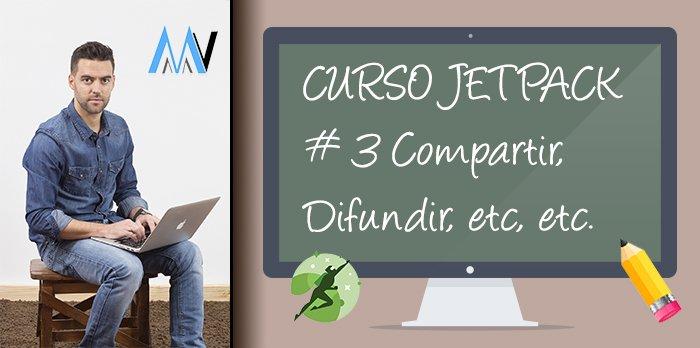 Curso Jetpack: #3 Compartir, Difundir, Distribución Mejorada y Entradas Relacionadas