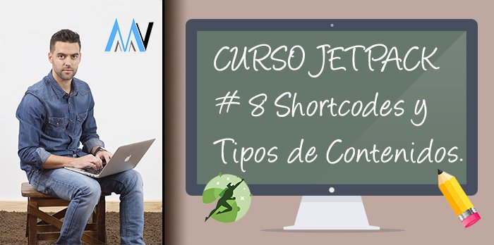Curso Jetpack: #8 Shortcodes Incrustados y Tipos de Contenidos Personalizados