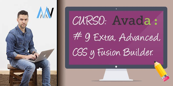 Curso AVADA WordPress: #9 Opciones Extra, Advanced, Custom CSS y Fusion Builder Elements