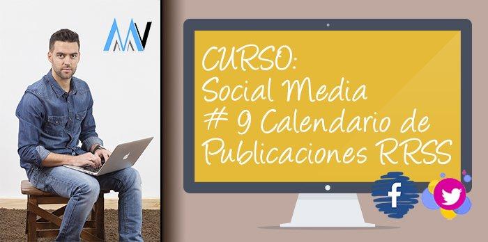 Curso Social Media para tu Negocio: #9 Calendario de publicaciones en Redes Sociales