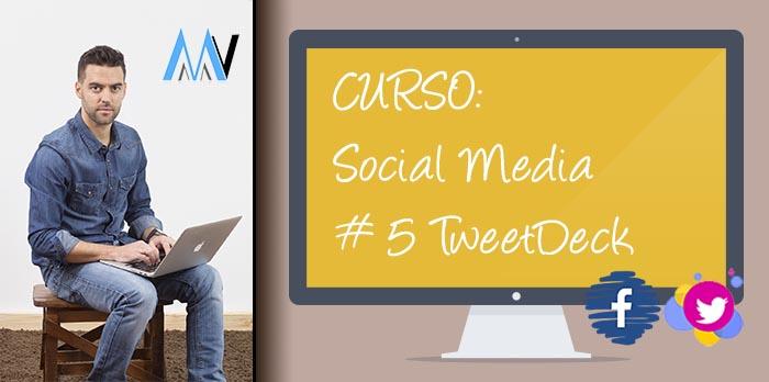 Curso Social Media para tu Negocio: #5 Herramientas RRSS – TweetDeck