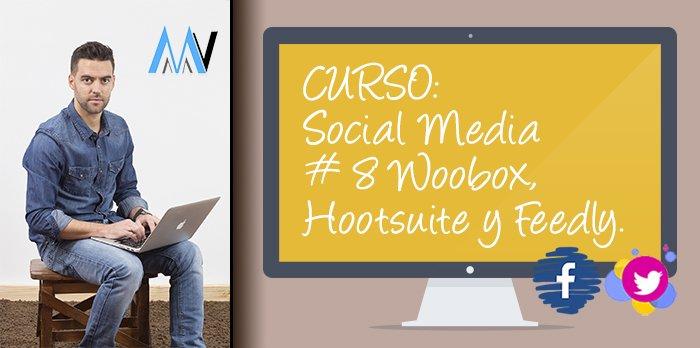 Curso de Social Media para tu Negocio - Woobox Hootsuite y Feedly