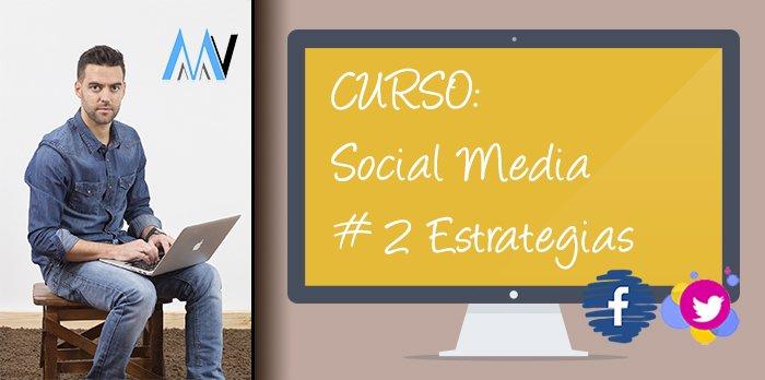 Curso Social Media para tu Negocio: #2 Estrategias Online para tu negocio