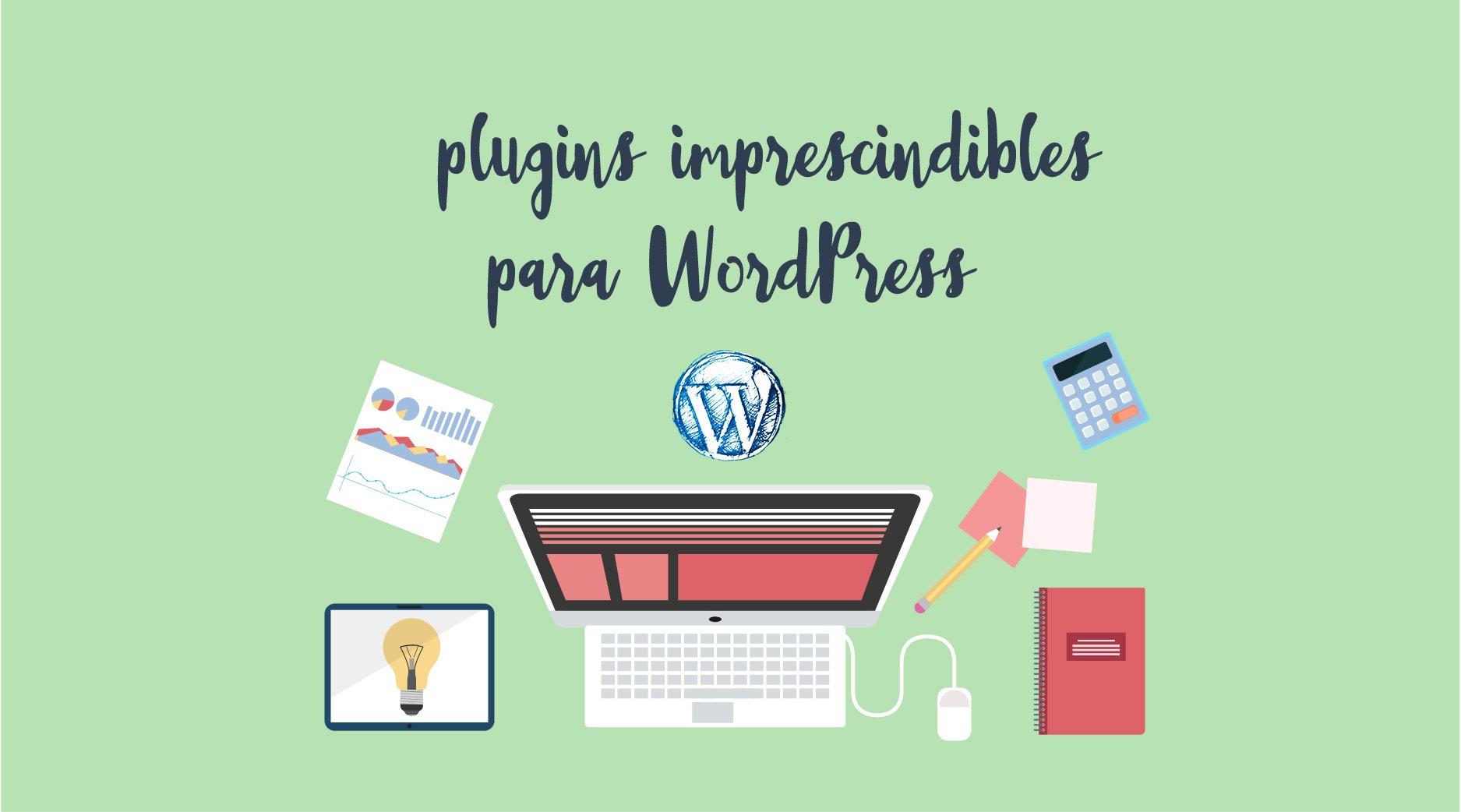 Plugins imprescindibles y gratuitos en WordPress (por lo menos, para mí)