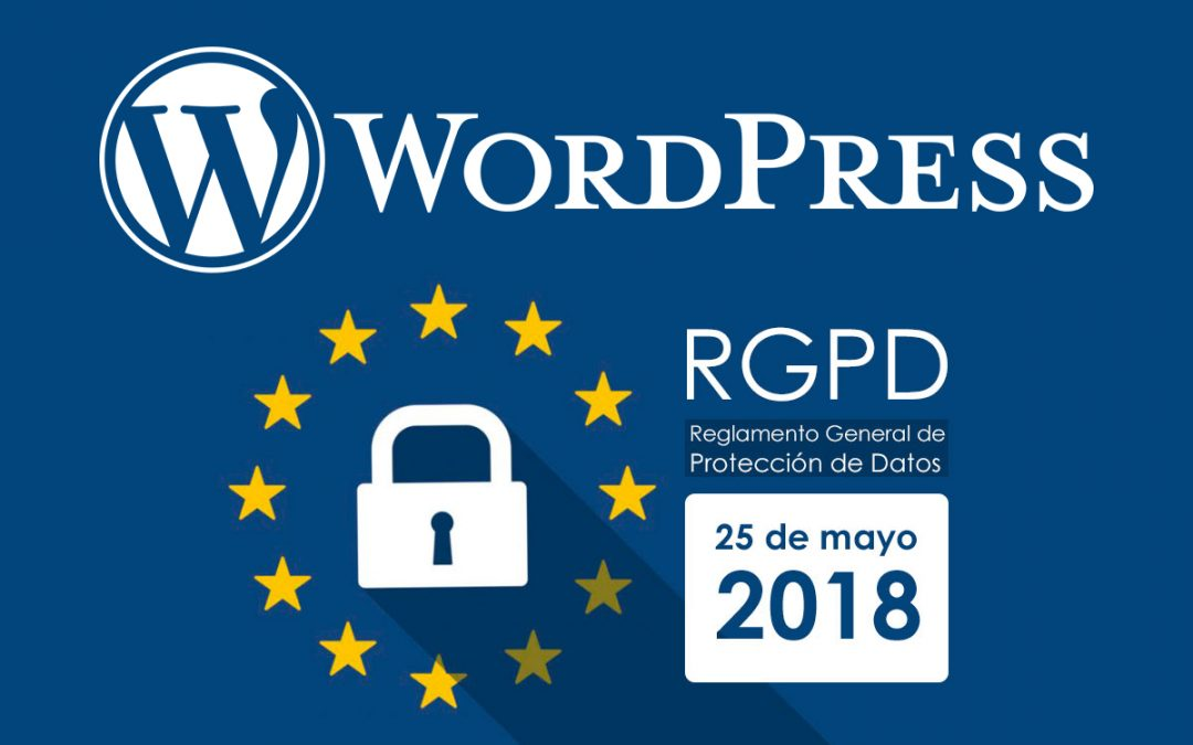 Cómo adaptar tu web hecha en WordPress al nuevo Reglamento General de Protección de Datos 2018 (RGPD)